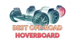 Best Off Road Hoverboard for All Terrain Types 2017